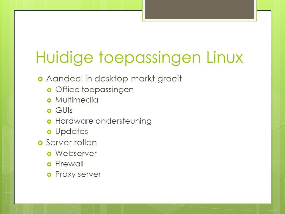 Huidige toepassingen Linux  Aandeel in desktop markt groeit  Office toepassingen  Multimedia  GUIs  Hardware ondersteuning  Updates  Server rol