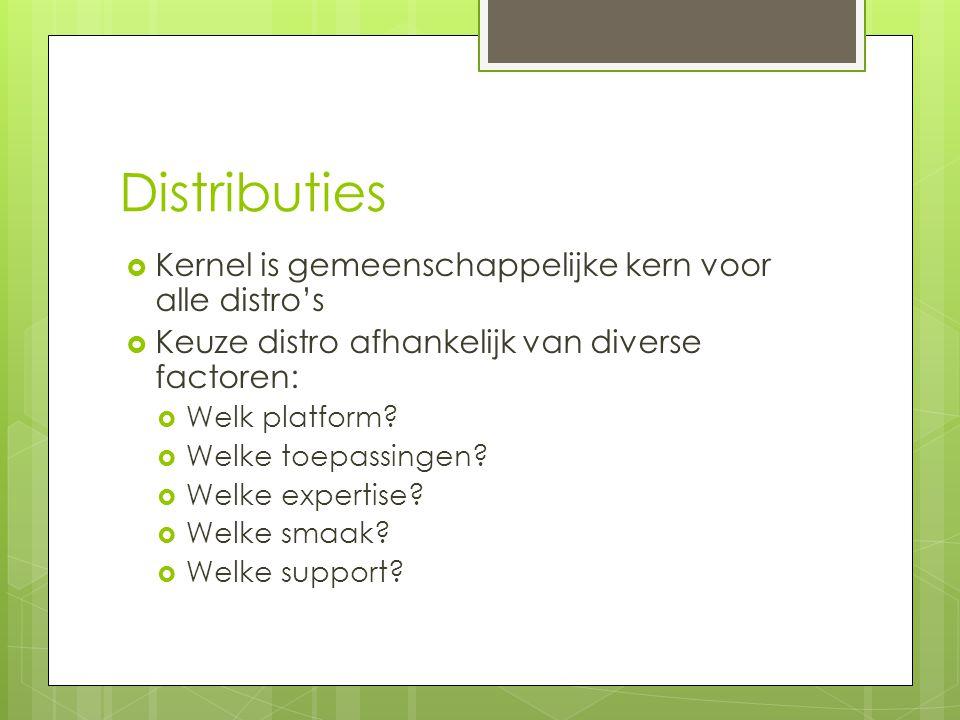 Distributies  Kernel is gemeenschappelijke kern voor alle distro's  Keuze distro afhankelijk van diverse factoren:  Welk platform?  Welke toepassi