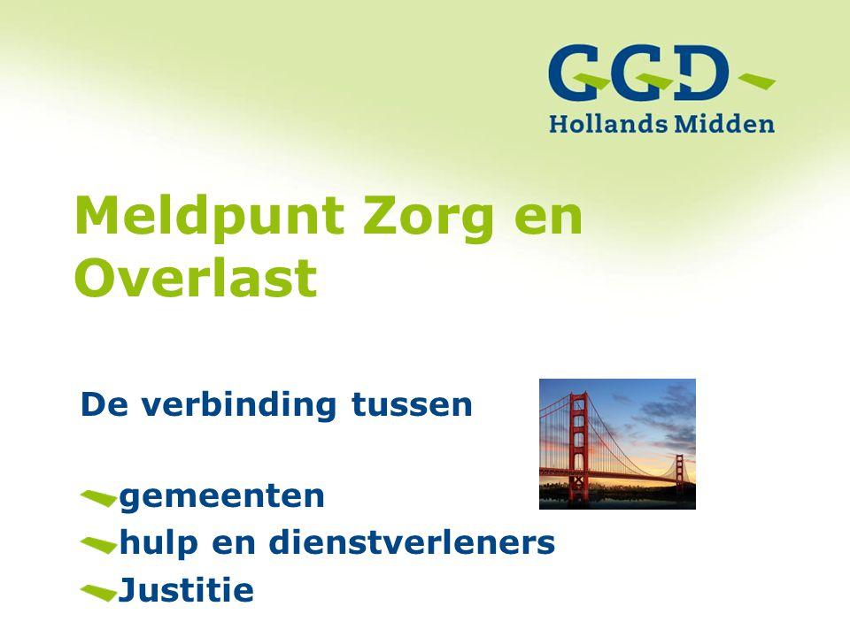2 Meldpunt Zorg en Overlast De verbinding tussen gemeenten hulp en dienstverleners Justitie