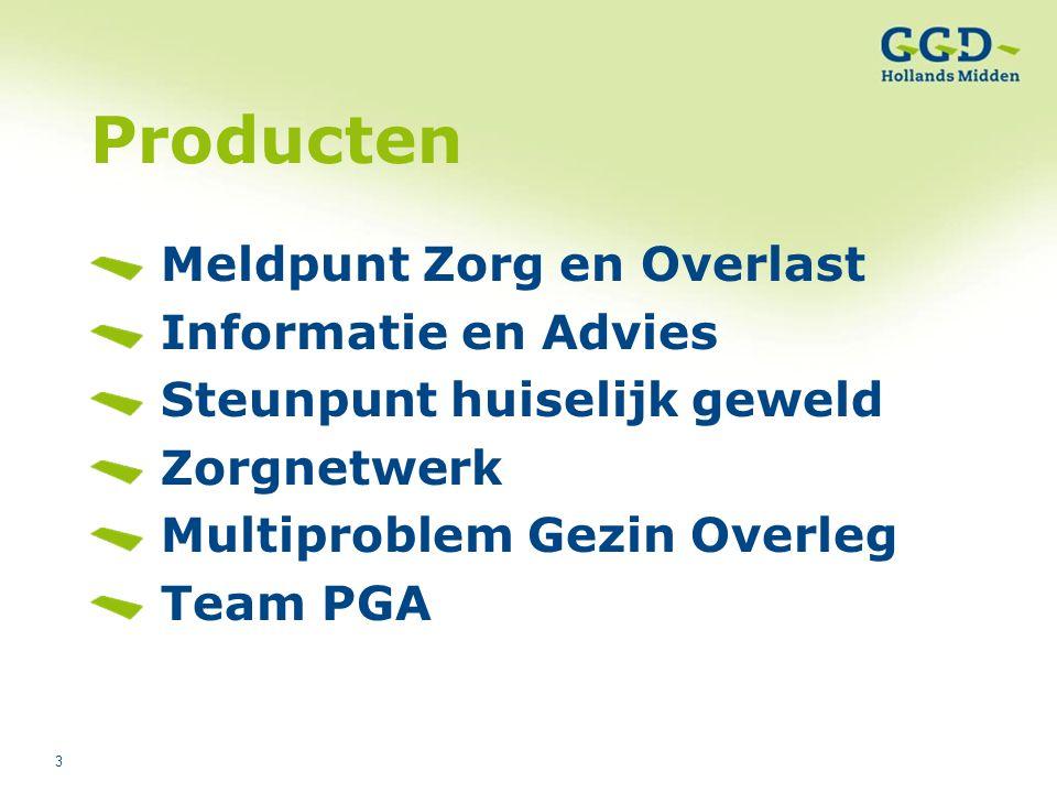 3 Producten Meldpunt Zorg en Overlast Informatie en Advies Steunpunt huiselijk geweld Zorgnetwerk Multiproblem Gezin Overleg Team PGA