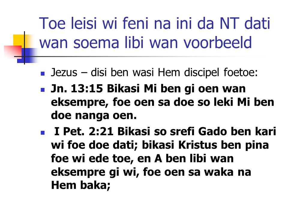 Toe leisi wi feni na ini da NT dati wan soema libi wan voorbeeld Jezus – disi ben wasi Hem discipel foetoe: Jn. 13:15 Bikasi Mi ben gi oen wan eksempr