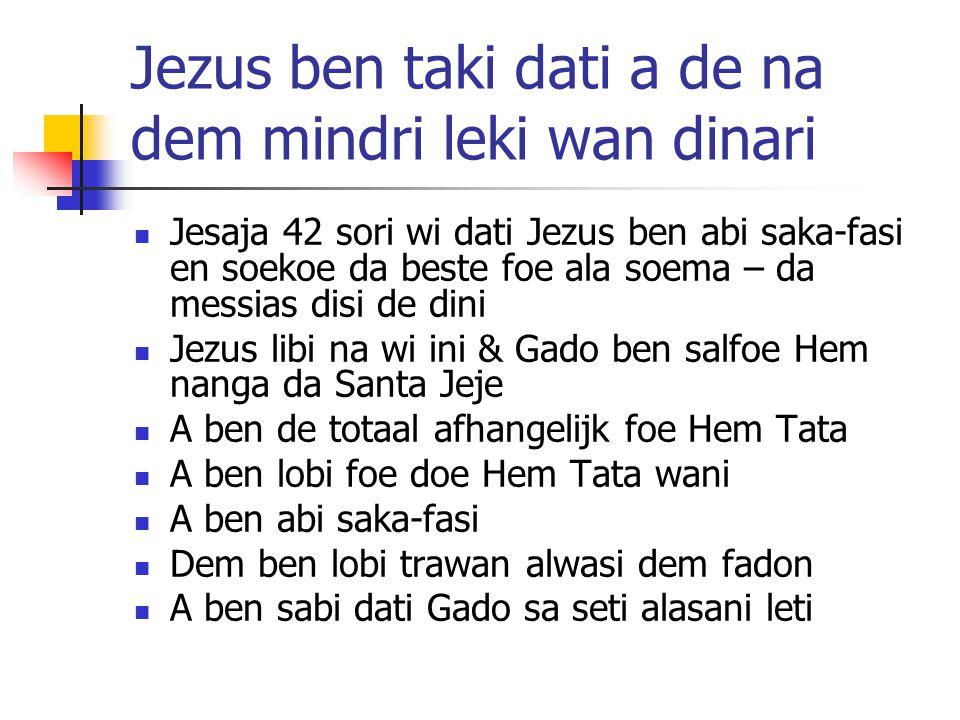 Jezus ben taki dati a de na dem mindri leki wan dinari Jesaja 42 sori wi dati Jezus ben abi saka-fasi en soekoe da beste foe ala soema – da messias di