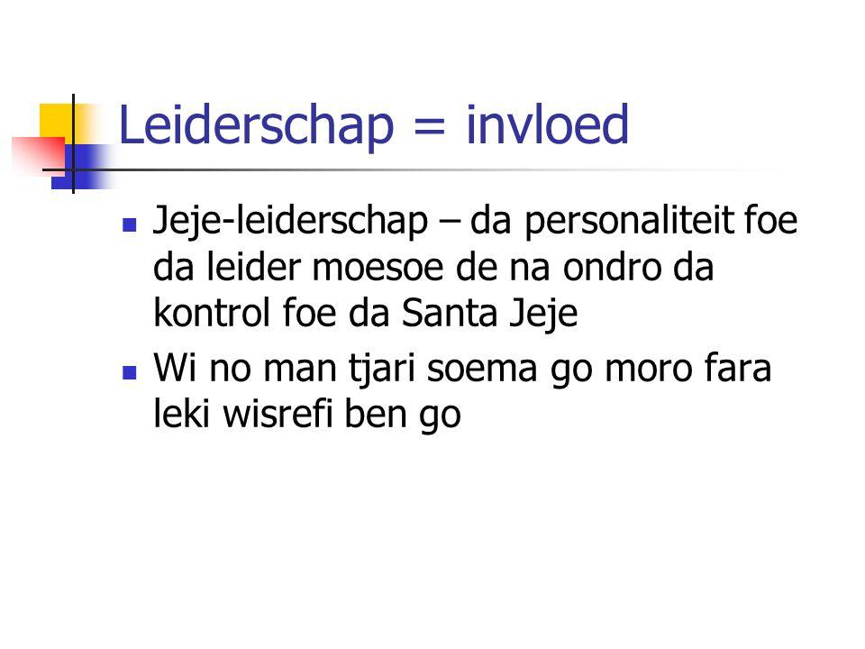 Leiderschap = invloed Jeje-leiderschap – da personaliteit foe da leider moesoe de na ondro da kontrol foe da Santa Jeje Wi no man tjari soema go moro