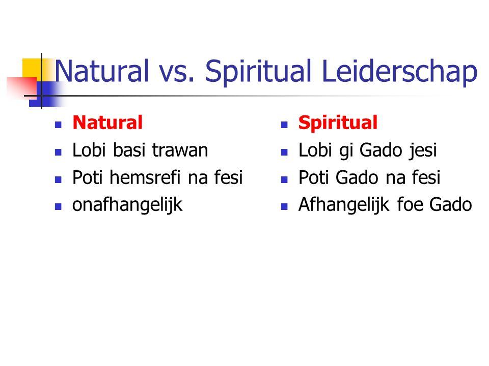 Natural vs. Spiritual Leiderschap Natural Lobi basi trawan Poti hemsrefi na fesi onafhangelijk Spiritual Lobi gi Gado jesi Poti Gado na fesi Afhangeli
