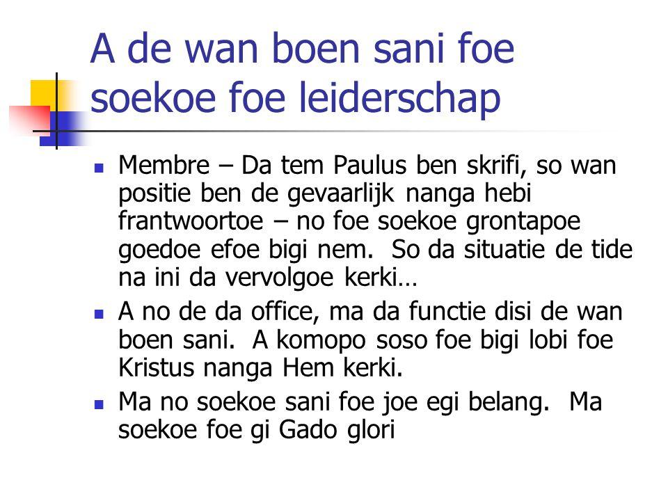 A de wan boen sani foe soekoe foe leiderschap Membre – Da tem Paulus ben skrifi, so wan positie ben de gevaarlijk nanga hebi frantwoortoe – no foe soe