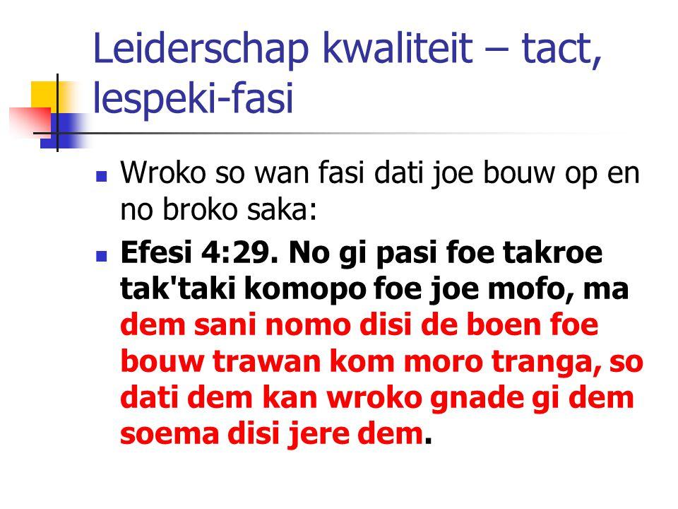 Leiderschap kwaliteit – tact, lespeki-fasi Wroko so wan fasi dati joe bouw op en no broko saka: Efesi 4:29. No gi pasi foe takroe tak'taki komopo foe