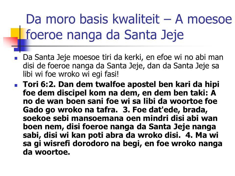 Da moro basis kwaliteit – A moesoe foeroe nanga da Santa Jeje Da Santa Jeje moesoe tiri da kerki, en efoe wi no abi man disi de foeroe nanga da Santa