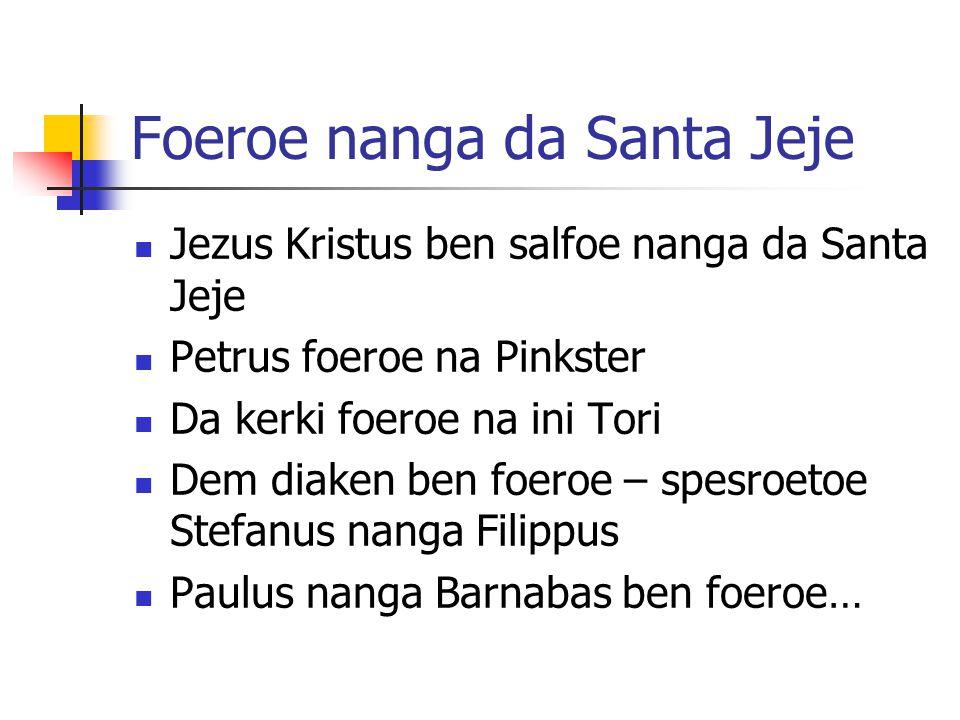 Foeroe nanga da Santa Jeje Jezus Kristus ben salfoe nanga da Santa Jeje Petrus foeroe na Pinkster Da kerki foeroe na ini Tori Dem diaken ben foeroe –