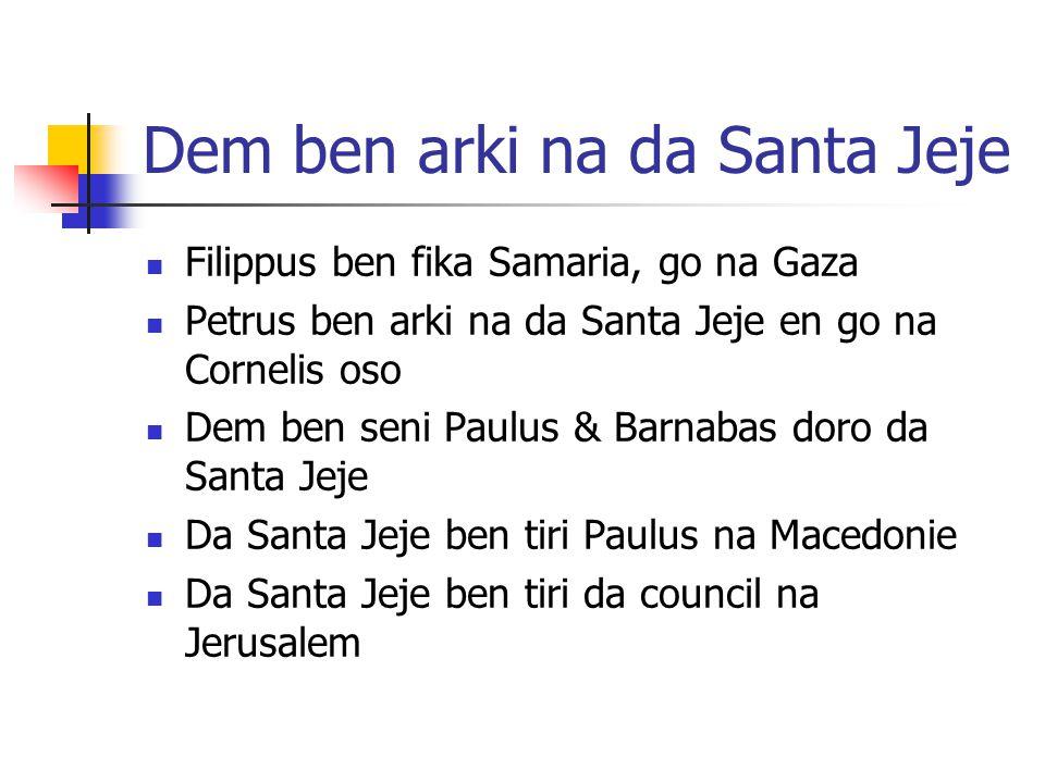 Dem ben arki na da Santa Jeje Filippus ben fika Samaria, go na Gaza Petrus ben arki na da Santa Jeje en go na Cornelis oso Dem ben seni Paulus & Barna