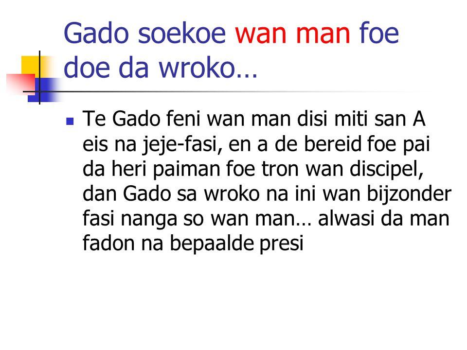 Gado soekoe wan man foe doe da wroko… Te Gado feni wan man disi miti san A eis na jeje-fasi, en a de bereid foe pai da heri paiman foe tron wan discip