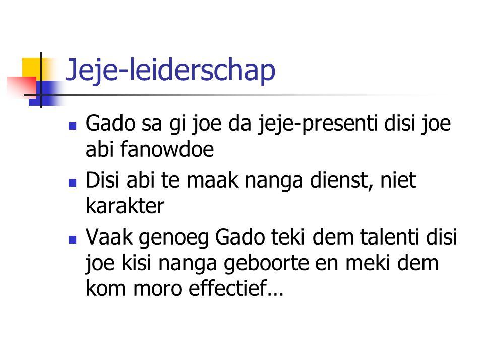 Jeje-leiderschap Gado sa gi joe da jeje-presenti disi joe abi fanowdoe Disi abi te maak nanga dienst, niet karakter Vaak genoeg Gado teki dem talenti