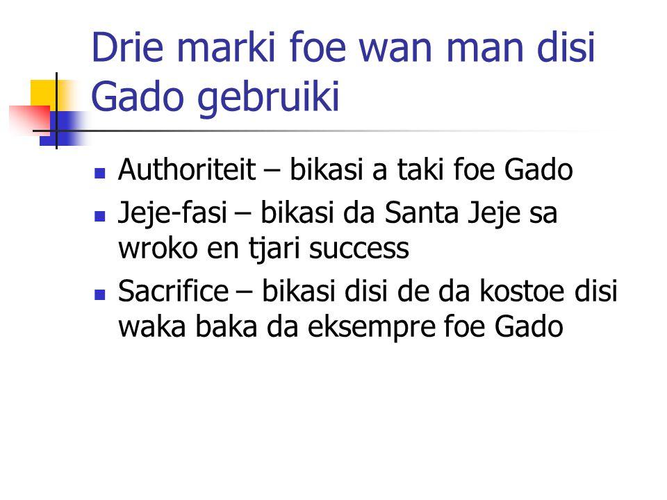 Drie marki foe wan man disi Gado gebruiki Authoriteit – bikasi a taki foe Gado Jeje-fasi – bikasi da Santa Jeje sa wroko en tjari success Sacrifice –