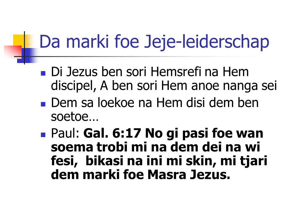 Da marki foe Jeje-leiderschap Di Jezus ben sori Hemsrefi na Hem discipel, A ben sori Hem anoe nanga sei Dem sa loekoe na Hem disi dem ben soetoe… Paul