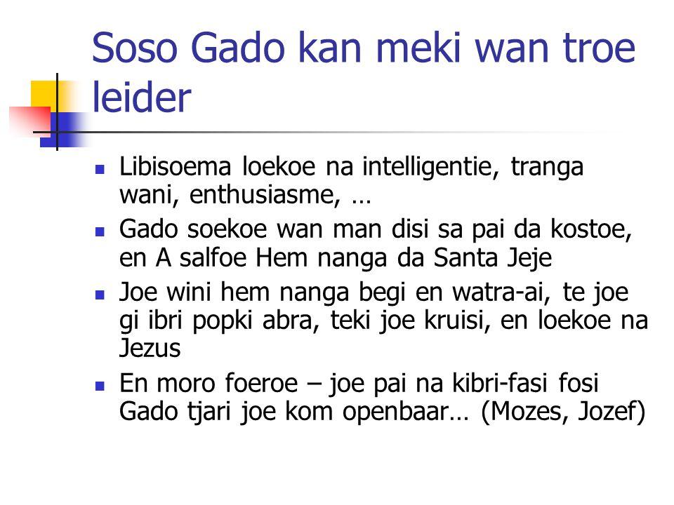 Soso Gado kan meki wan troe leider Libisoema loekoe na intelligentie, tranga wani, enthusiasme, … Gado soekoe wan man disi sa pai da kostoe, en A salf