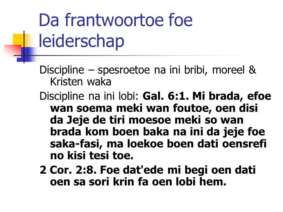 Da frantwoortoe foe leiderschap Discipline – spesroetoe na ini bribi, moreel & Kristen waka Discipline na ini lobi: Gal. 6:1. Mi brada, efoe wan soema