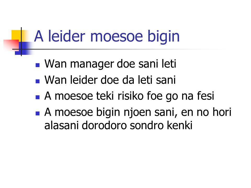 A leider moesoe bigin Wan manager doe sani leti Wan leider doe da leti sani A moesoe teki risiko foe go na fesi A moesoe bigin njoen sani, en no hori