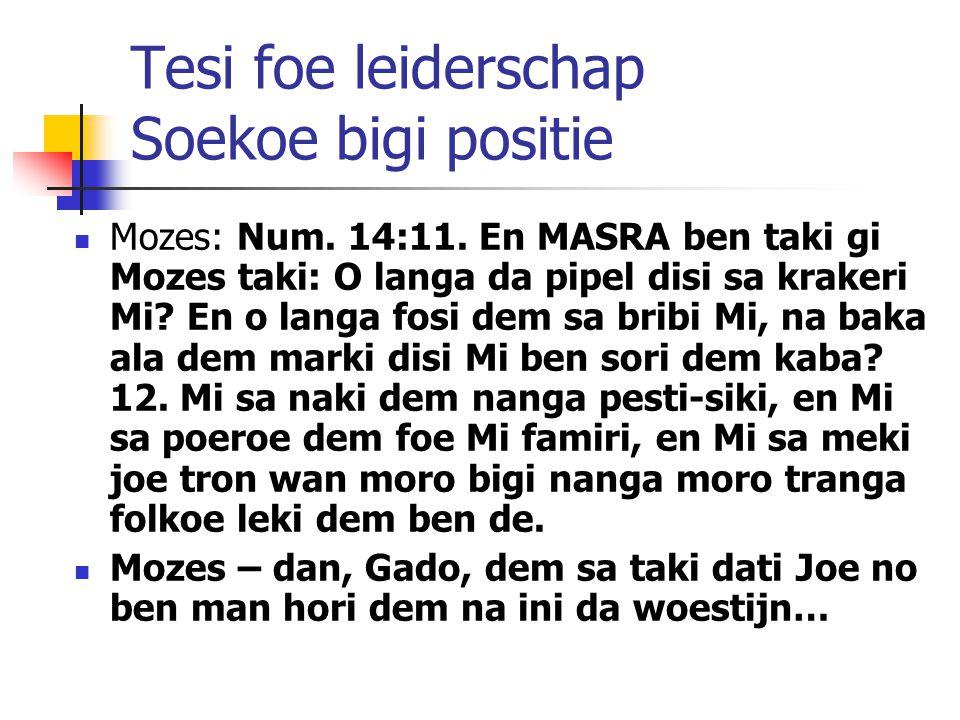 Tesi foe leiderschap Soekoe bigi positie Mozes: Num. 14:11. En MASRA ben taki gi Mozes taki: O langa da pipel disi sa krakeri Mi? En o langa fosi dem