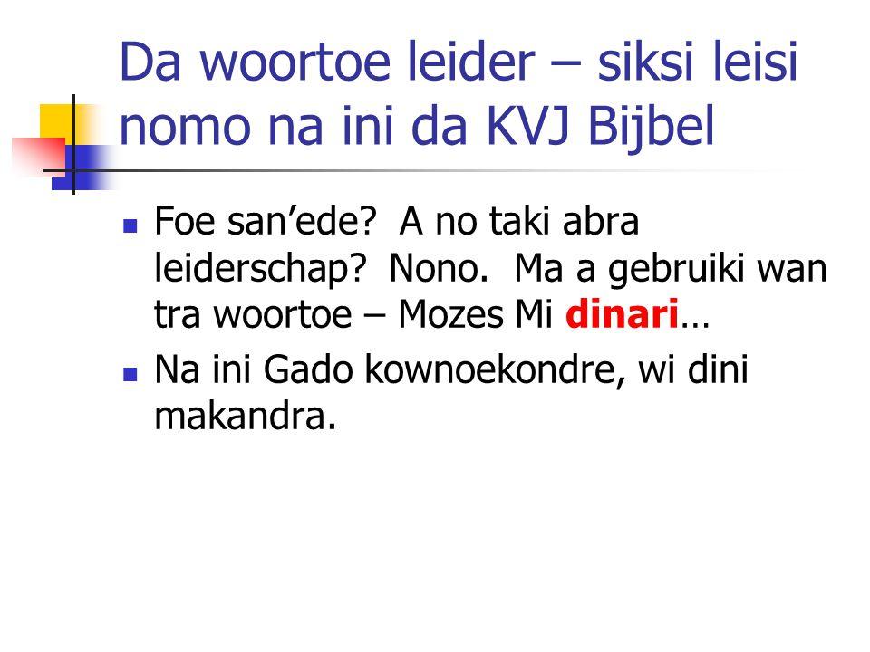 Da woortoe leider – siksi leisi nomo na ini da KVJ Bijbel Foe san'ede? A no taki abra leiderschap? Nono. Ma a gebruiki wan tra woortoe – Mozes Mi dina