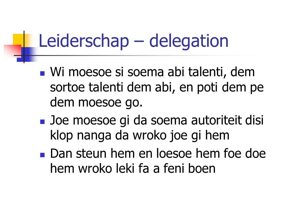 Leiderschap – delegation Wi moesoe si soema abi talenti, dem sortoe talenti dem abi, en poti dem pe dem moesoe go. Joe moesoe gi da soema autoriteit d