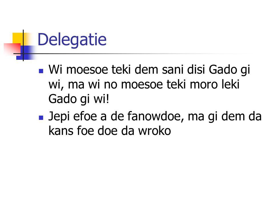 Delegatie Wi moesoe teki dem sani disi Gado gi wi, ma wi no moesoe teki moro leki Gado gi wi! Jepi efoe a de fanowdoe, ma gi dem da kans foe doe da wr