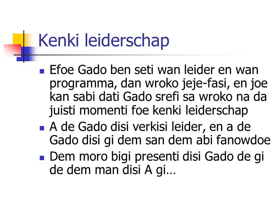 Kenki leiderschap Efoe Gado ben seti wan leider en wan programma, dan wroko jeje-fasi, en joe kan sabi dati Gado srefi sa wroko na da juisti momenti f