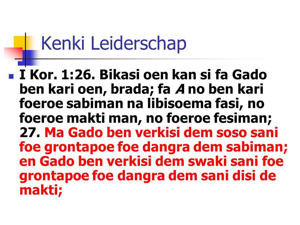 Kenki Leiderschap I Kor. 1:26. Bikasi oen kan si fa Gado ben kari oen, brada; fa A no ben kari foeroe sabiman na libisoema fasi, no foeroe makti man,