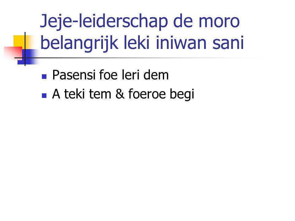 Jeje-leiderschap de moro belangrijk leki iniwan sani Pasensi foe leri dem A teki tem & foeroe begi