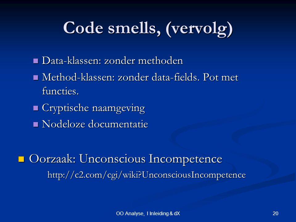 20OO Analyse, I Inleiding & dX Code smells, (vervolg) Data-klassen: zonder methoden Data-klassen: zonder methoden Method-klassen: zonder data-fields.