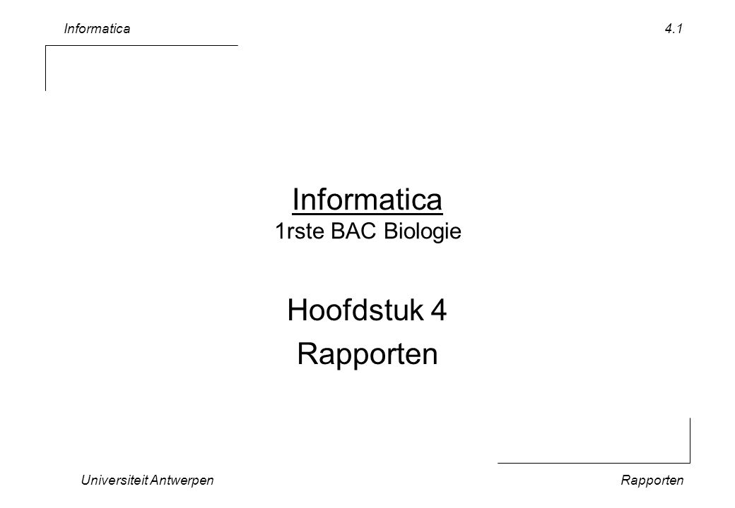 Informatica Universiteit AntwerpenRapporten 4.1 Informatica 1rste BAC Biologie Hoofdstuk 4 Rapporten