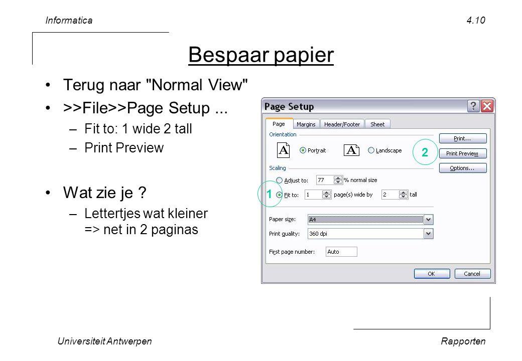 Informatica Universiteit AntwerpenRapporten 4.10 Bespaar papier Terug naar Normal View >>File>>Page Setup...