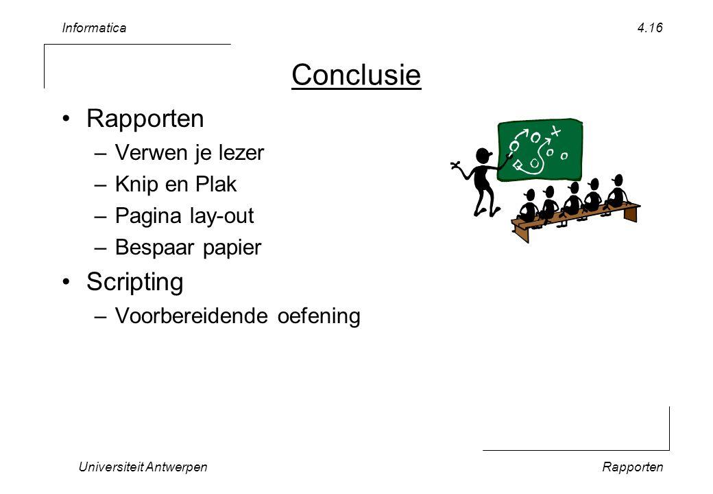 Informatica Universiteit AntwerpenRapporten 4.16 Conclusie Rapporten –Verwen je lezer –Knip en Plak –Pagina lay-out –Bespaar papier Scripting –Voorbereidende oefening