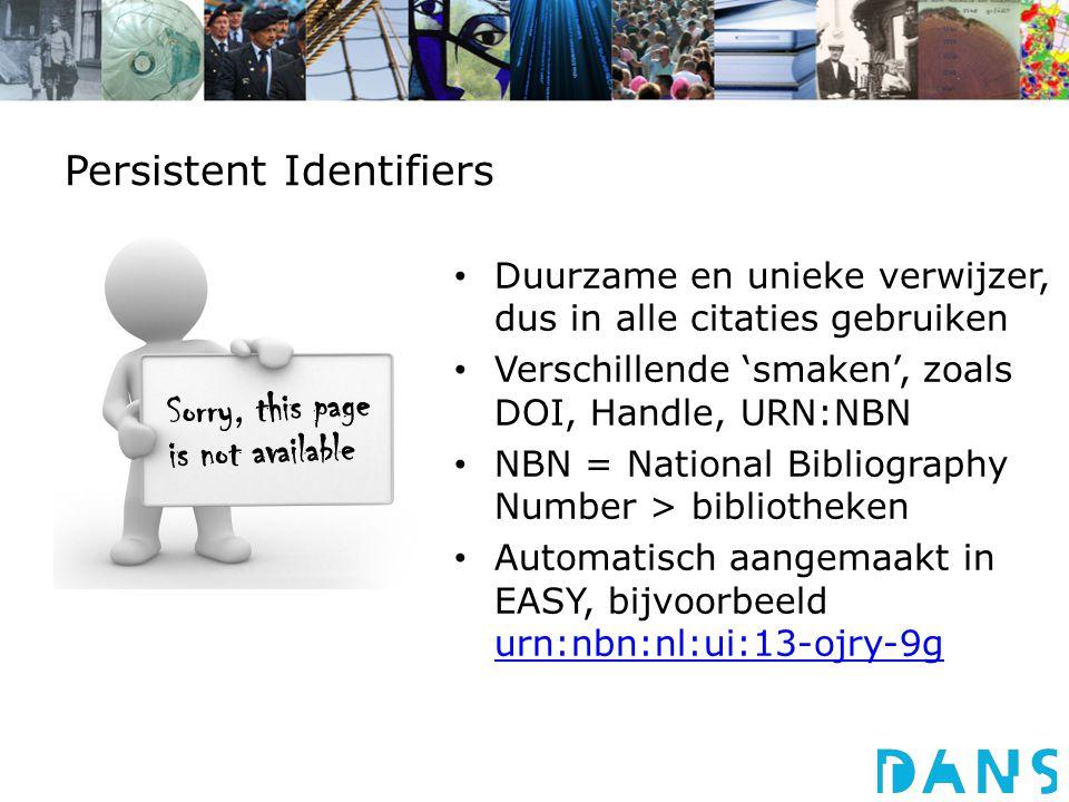 Persistent Identifiers Duurzame en unieke verwijzer, dus in alle citaties gebruiken Verschillende 'smaken', zoals DOI, Handle, URN:NBN NBN = National Bibliography Number > bibliotheken Automatisch aangemaakt in EASY, bijvoorbeeld urn:nbn:nl:ui:13-ojry-9g urn:nbn:nl:ui:13-ojry-9g