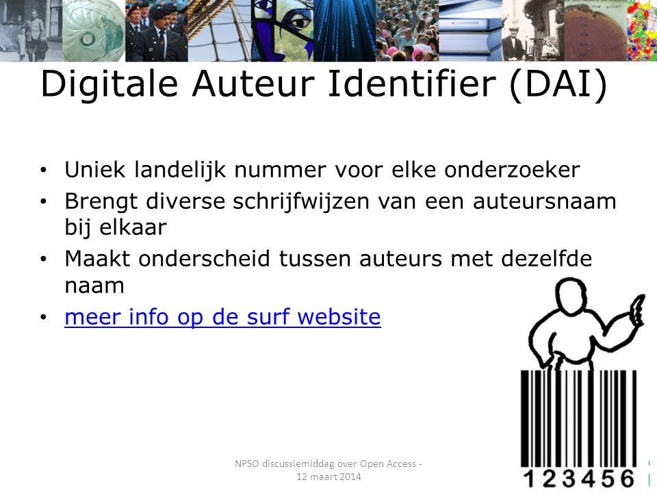 Digitale Auteur Identifier (DAI) Uniek landelijk nummer voor elke onderzoeker Brengt diverse schrijfwijzen van een auteursnaam bij elkaar Maakt onderscheid tussen auteurs met dezelfde naam meer info op de surf website NPSO discussiemiddag over Open Access - 12 maart 2014