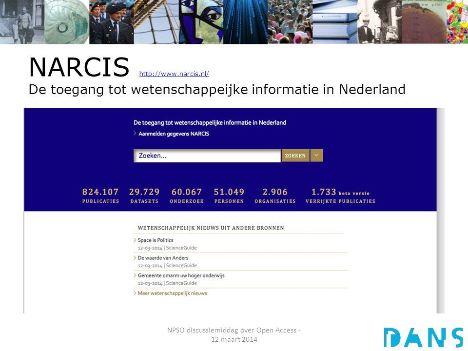 NARCIS http://www.narcis.nl/ De toegang tot wetenschappeijke informatie in Nederland http://www.narcis.nl/ NPSO discussiemiddag over Open Access - 12 maart 2014