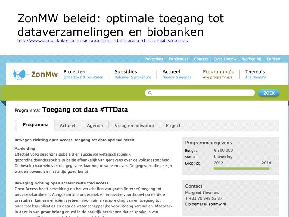 ZonMW beleid: optimale toegang tot dataverzamelingen en biobanken http://www.zonmw.nl/nl/programmas/programma-detail/toegang-tot-data-ttdata/algemeen/ http://www.zonmw.nl/nl/programmas/programma-detail/toegang-tot-data-ttdata/algemeen/ NPSO discussiemiddag over Open Access - 12 maart 2014