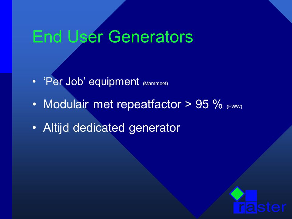 End User Generators 'Per Job' equipment (Mammoet) Modulair met repeatfactor > 95 % (EWW) Altijd dedicated generator