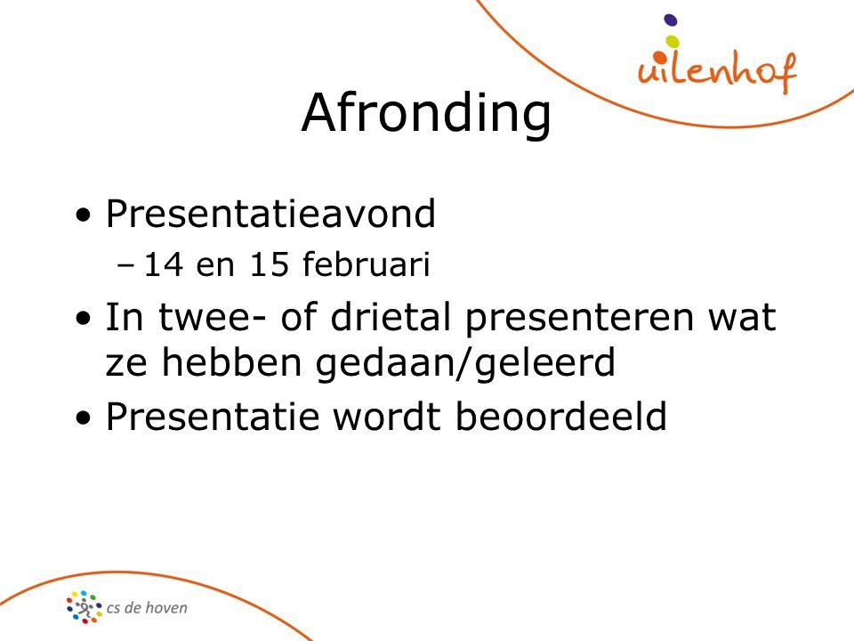 Afronding Presentatieavond –14 en 15 februari In twee- of drietal presenteren wat ze hebben gedaan/geleerd Presentatie wordt beoordeeld