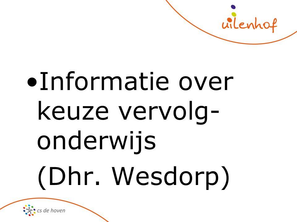 Informatie over keuze vervolg- onderwijs (Dhr. Wesdorp)