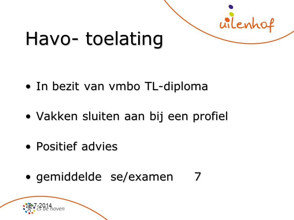 18-7-2014 Havo- toelating In bezit van vmbo TL-diplomaIn bezit van vmbo TL-diploma Vakken sluiten aan bij een profielVakken sluiten aan bij een profie