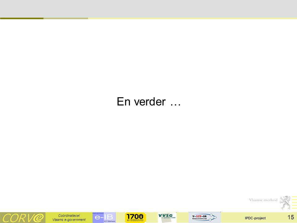 Coördinatiecel Vlaams e-government IPDC-project 15 En verder …