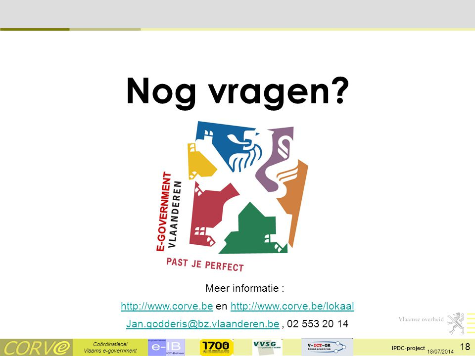 Coördinatiecel Vlaams e-government IPDC-project 18 18/07/2014 Nog vragen.