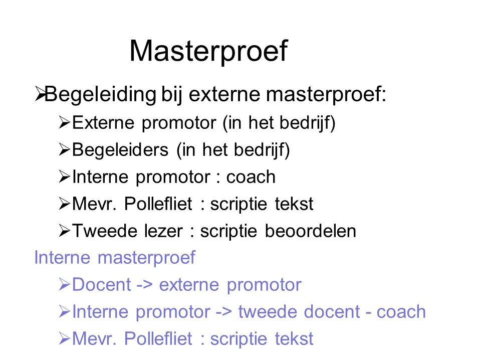 Masterproef  Begeleiding bij externe masterproef:  Externe promotor (in het bedrijf)  Begeleiders (in het bedrijf)  Interne promotor : coach  Mevr.