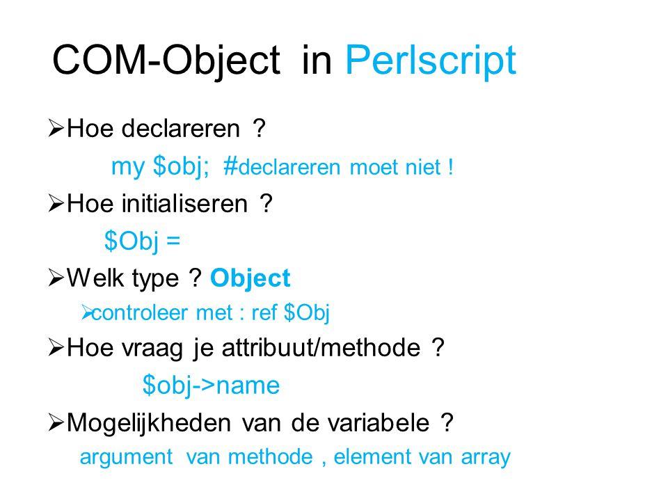 COM-Object in Perlscript  Hoe declareren . my $obj; # declareren moet niet .