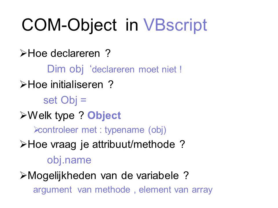 COM-Object in VBscript  Hoe declareren . Dim obj ' declareren moet niet .