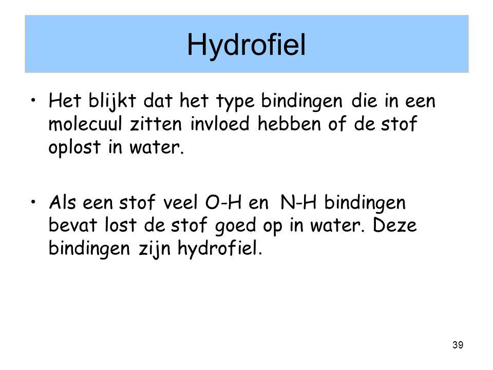 39 Het blijkt dat het type bindingen die in een molecuul zitten invloed hebben of de stof oplost in water. Als een stof veel O-H en N-H bindingen beva