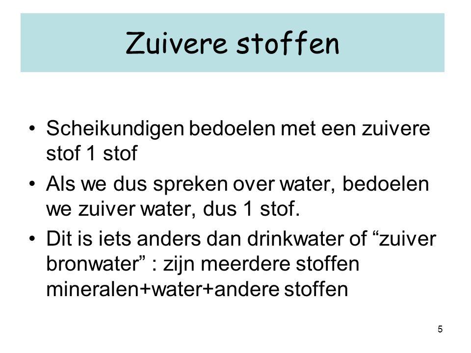 5 Zuivere stoffen Scheikundigen bedoelen met een zuivere stof 1 stof Als we dus spreken over water, bedoelen we zuiver water, dus 1 stof.