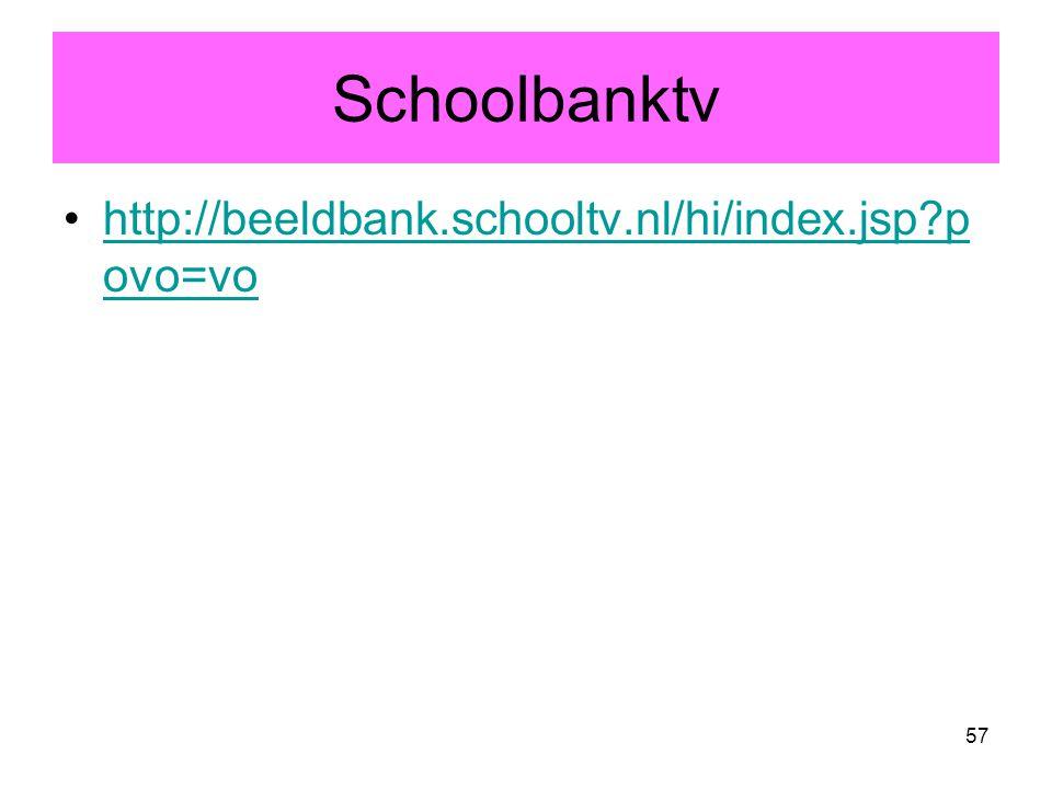 57 Schoolbanktv http://beeldbank.schooltv.nl/hi/index.jsp?p ovo=vohttp://beeldbank.schooltv.nl/hi/index.jsp?p ovo=vo