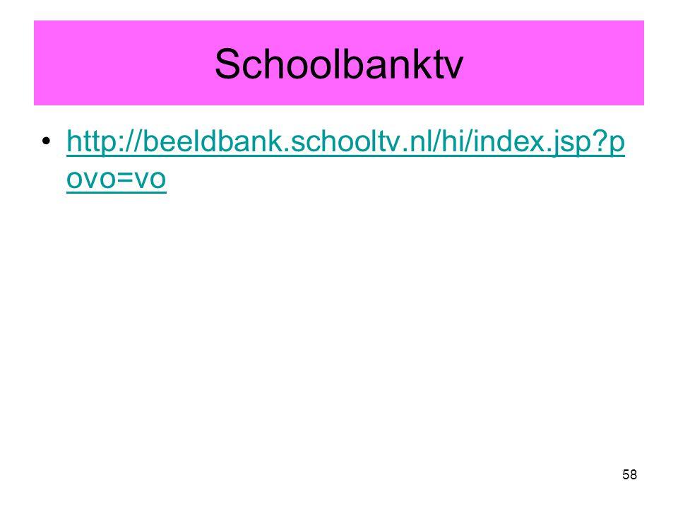 58 Schoolbanktv http://beeldbank.schooltv.nl/hi/index.jsp?p ovo=vohttp://beeldbank.schooltv.nl/hi/index.jsp?p ovo=vo