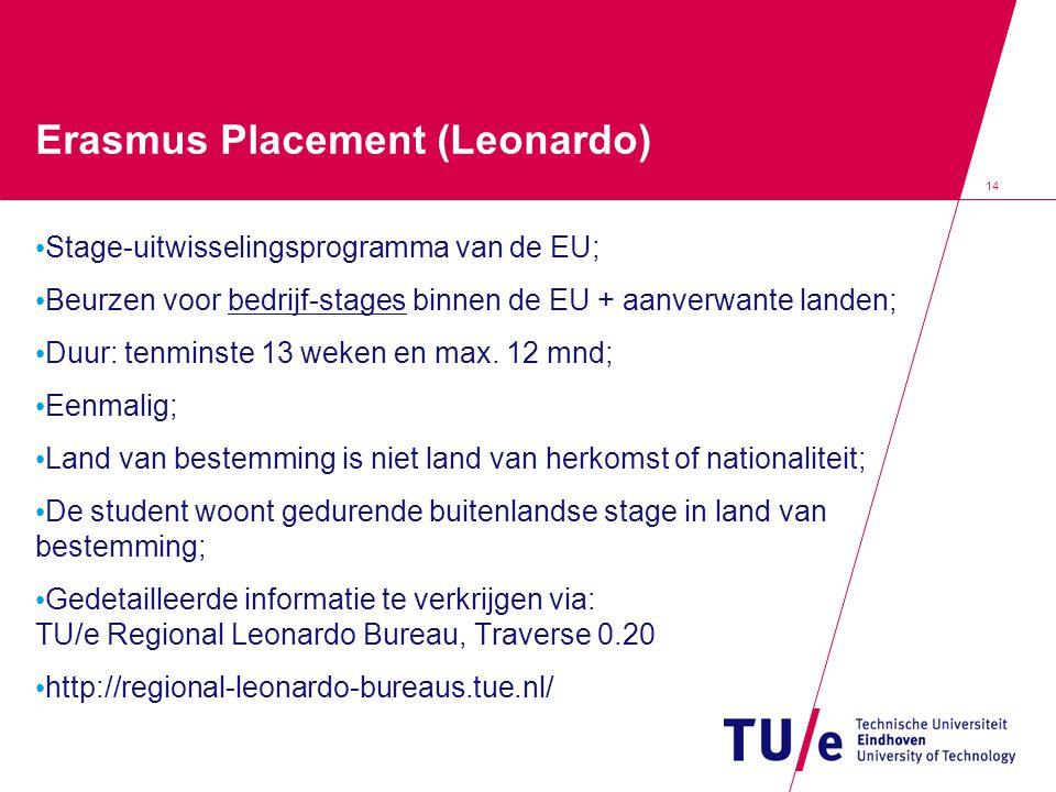 14 Erasmus Placement (Leonardo) Stage-uitwisselingsprogramma van de EU; Beurzen voor bedrijf-stages binnen de EU + aanverwante landen; Duur: tenminste 13 weken en max.