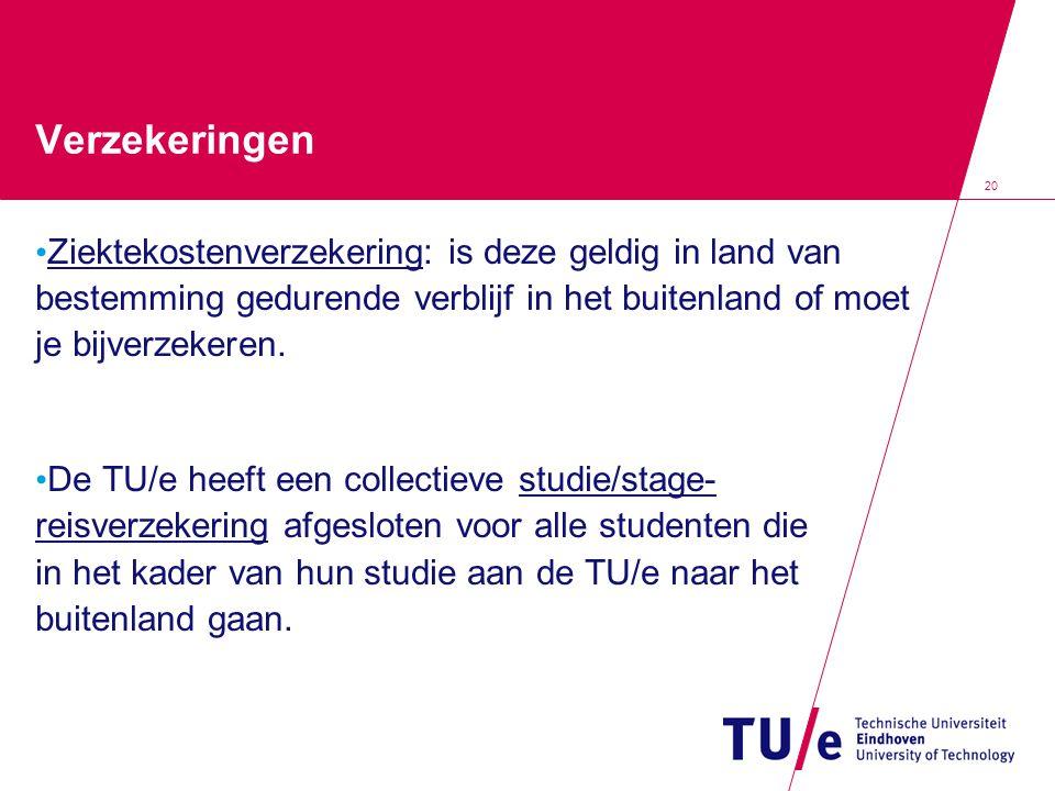 20 Verzekeringen Ziektekostenverzekering: is deze geldig in land van bestemming gedurende verblijf in het buitenland of moet je bijverzekeren.